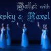 Ballet with Tchaikovsky & Ravel 3