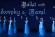 Ballet with Tchaikovsky & Ravel 3